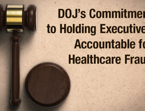DOJ's Commitment to Holding Executives Accountable for Healthcare Fraud