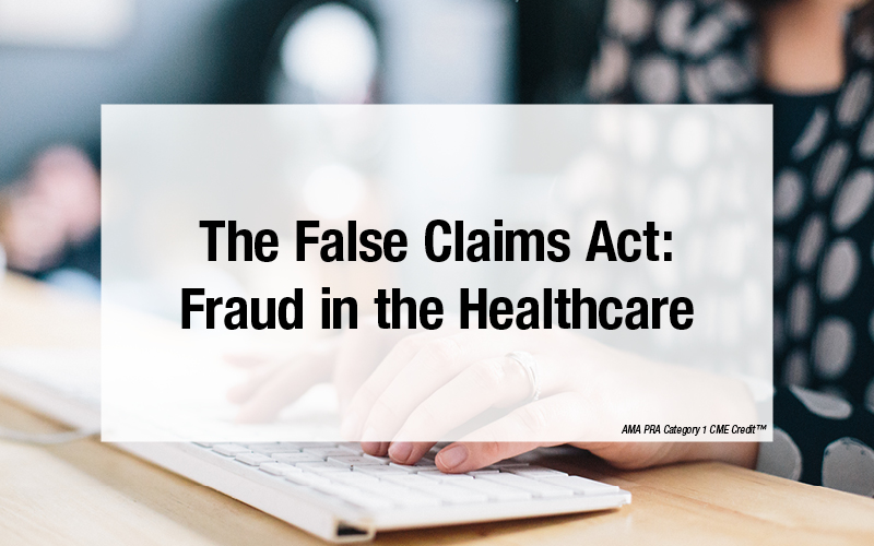 The False Claims Act: Fraud in the Healthcare Setting ...