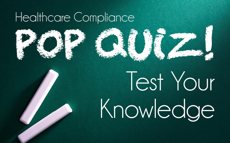 Healthcare Compliance Pop Quiz: Test Your Knowledge | First