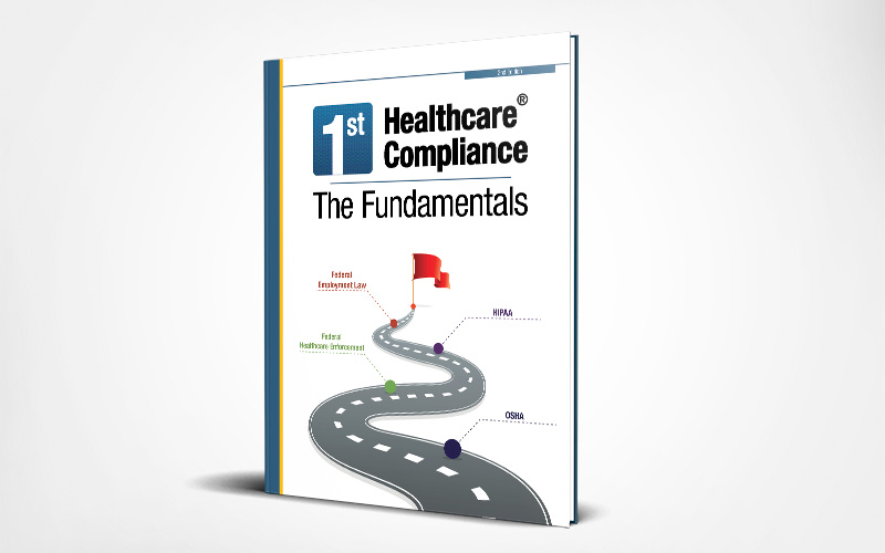 Healthcare Regulations & Compliance Guidebook | The Fundamentals, Second Edition | 1st Healthcare Compliance