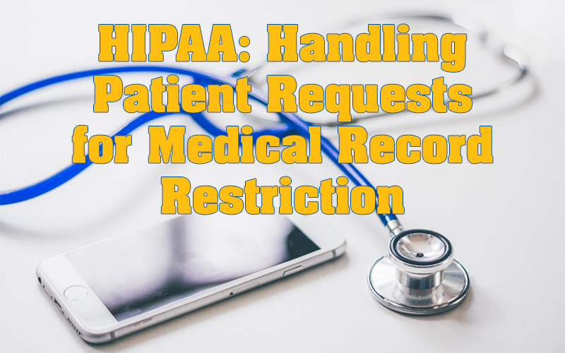 HIPAA: Handling Patient Requests for Medical Record Restriction