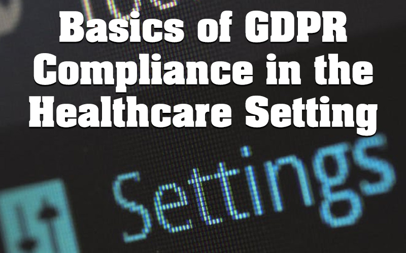 Basics of GDPR Compliance in the Healthcare Setting