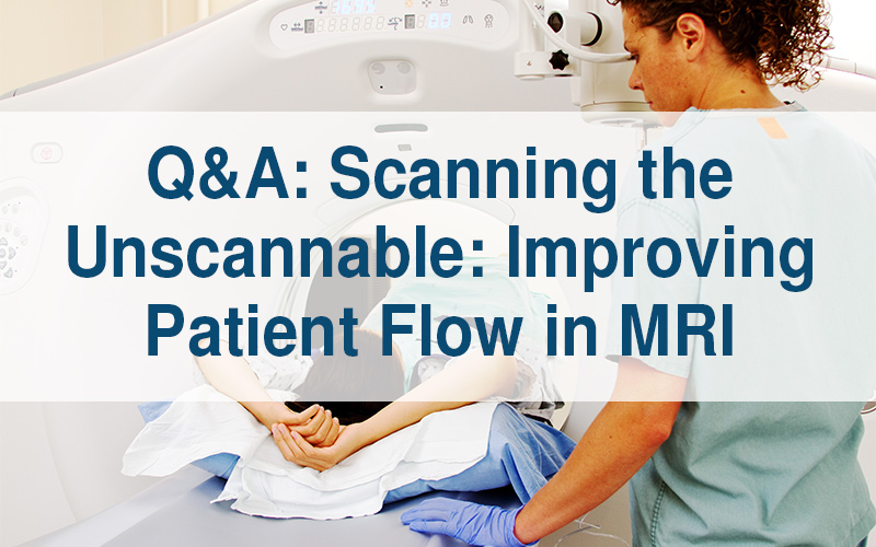 Q&A: Scanning the Unscannable: Improving Patient Flow in MRI