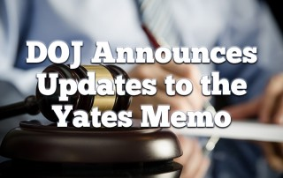 DOJ Announces Updates to the Yates Memo