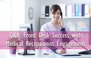 Q&A: Front Desk Success with Medical Receptionist Engagement