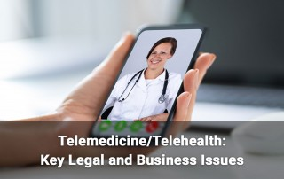 Telemedicine/Telehealth: Key Legal and Business Issues
