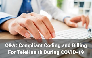 Q&A: Compliant Coding and Billing For TeleHealth During COVID-19