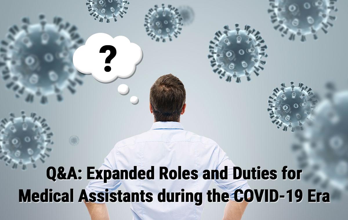Q&A: Expanded Roles and Duties for Medical Assistants during the COVID-19 Era