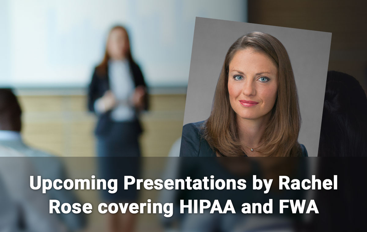 Upcoming Presentations by Rachel Rose covering HIPAA and FWA