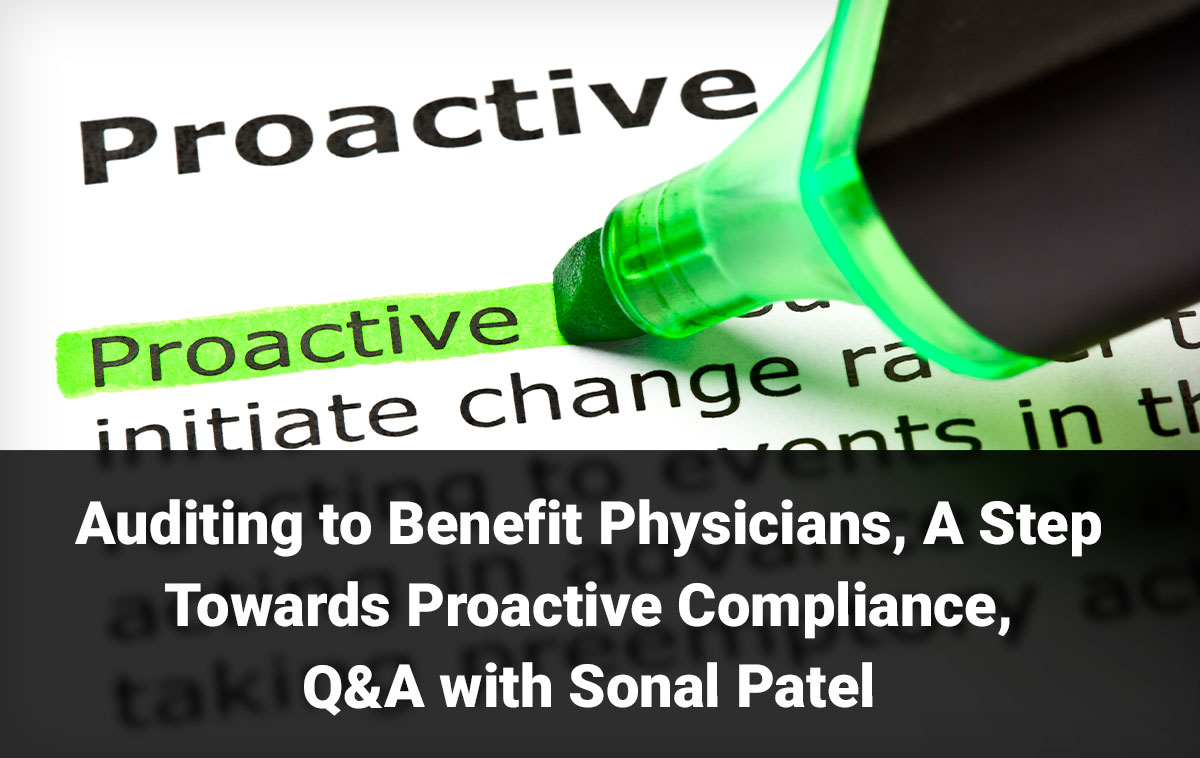Q&A with Sonal Patel: Auditing to Benefit Physicians, A Step Towards Proactive Compliance
