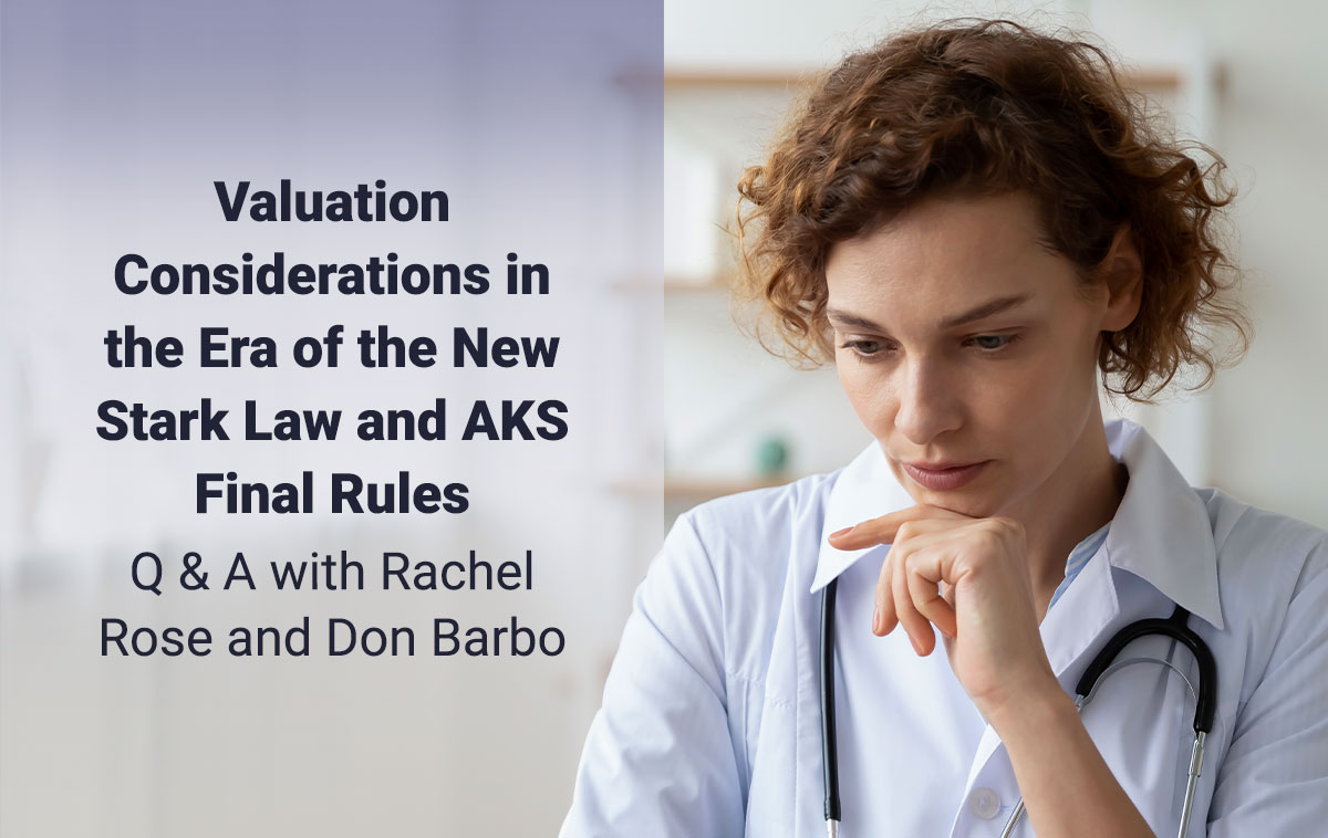 Rachel V. Rose, JD, MBA, Principal with Rachel V. Rose – Attorney at Law, P.L.L.C. (Houston, TX) and Don Barbo, CPA/ABV, MBA, Managing Director with VMG Health will lead the webinarValuation Considerations in the Era of the New Stark Law and AKS Final Rules on June 22, 2021 at 12 pm ET.This will be a special event, complimentary webinar lasting 1.5 hours and will be worth 1.5 CEUs. They have answered questions on the subject in anticipation of this webinar.