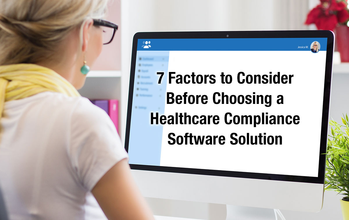 7 Factors to Consider Before Choosing a Healthcare Compliance Software Solution